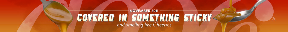 dooce.com Masthead for November, 2011 by Heather B. Armstrong title: Covered in something sticky and smelling like Cheerios
